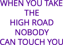 When You Take the High Road Nobody Can Touch You - Ladies Jersey T
